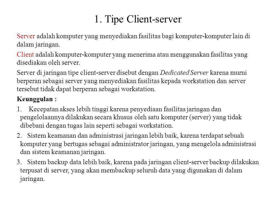 1. Tipe Client-server Server adalah komputer yang menyediakan fasilitas bagi komputer-komputer lain di dalam jaringan. Client adalah komputer-komputer