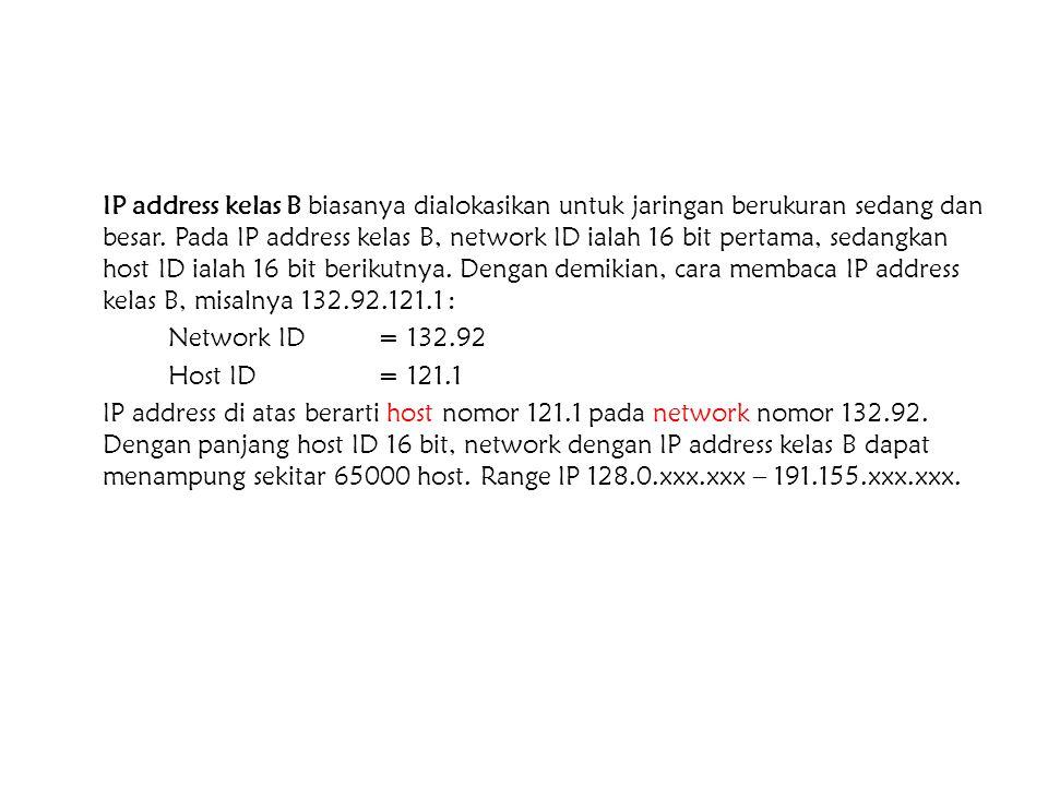 IP address kelas B biasanya dialokasikan untuk jaringan berukuran sedang dan besar. Pada IP address kelas B, network ID ialah 16 bit pertama, sedangka