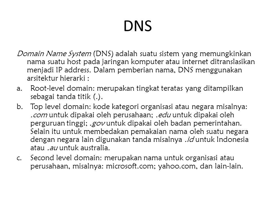 DNS Domain Name System (DNS) adalah suatu sistem yang memungkinkan nama suatu host pada jaringan komputer atau internet ditranslasikan menjadi IP addr