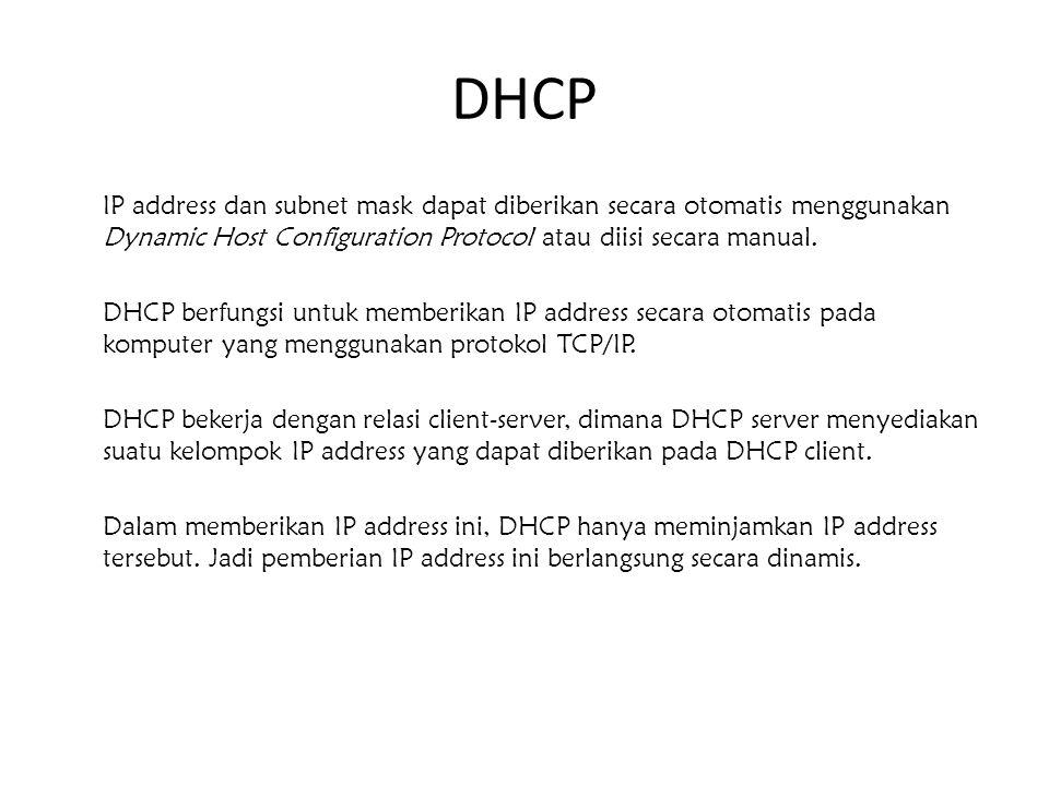 DHCP IP address dan subnet mask dapat diberikan secara otomatis menggunakan Dynamic Host Configuration Protocol atau diisi secara manual. DHCP berfung