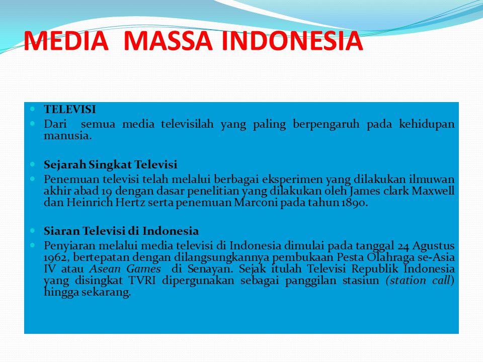 MEDIA MASSA INDONESIA TELEVISI Dari semua media televisilah yang paling berpengaruh pada kehidupan manusia. Sejarah Singkat Televisi Penemuan televisi