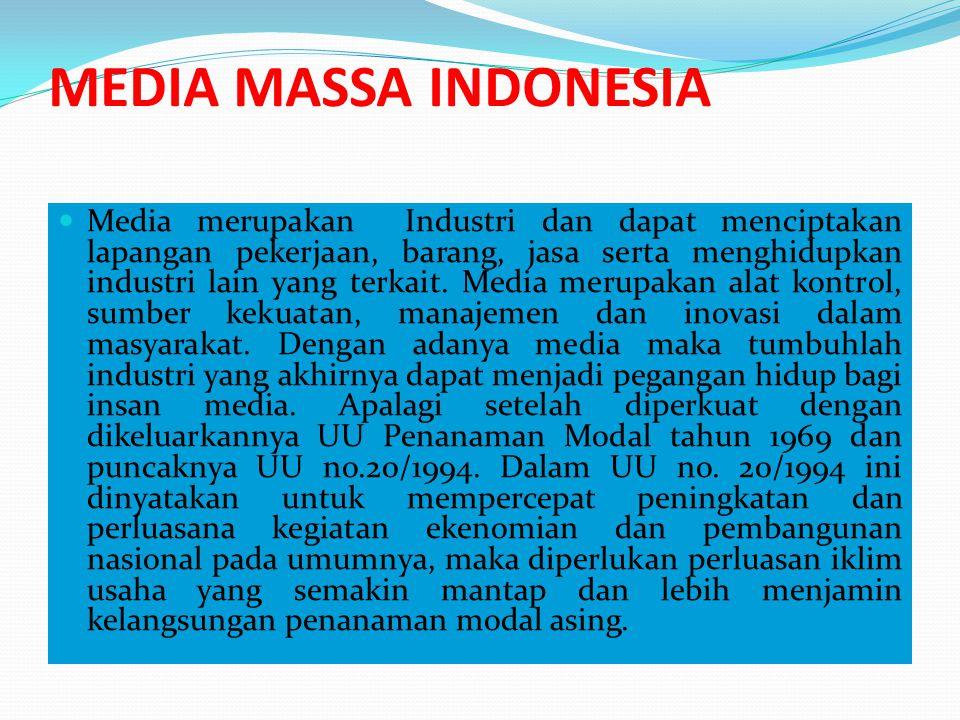 MEDIA MASSA INDONESIA Media merupakan Industri dan dapat menciptakan lapangan pekerjaan, barang, jasa serta menghidupkan industri lain yang terkait. M
