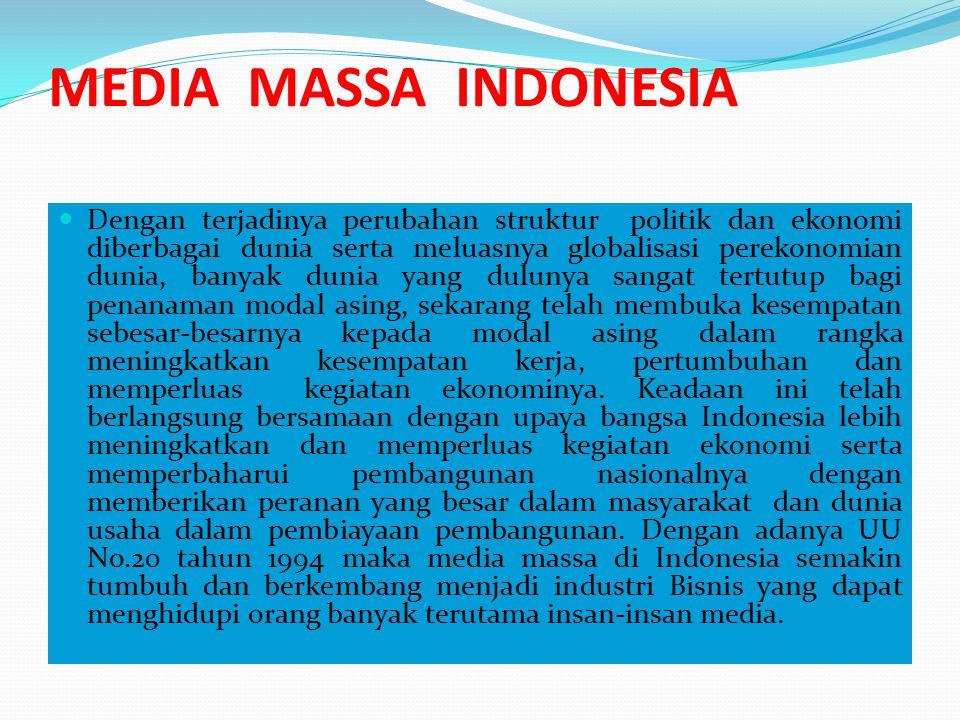 MEDIA MASSA INDONESIA Dengan terjadinya perubahan struktur politik dan ekonomi diberbagai dunia serta meluasnya globalisasi perekonomian dunia, banyak
