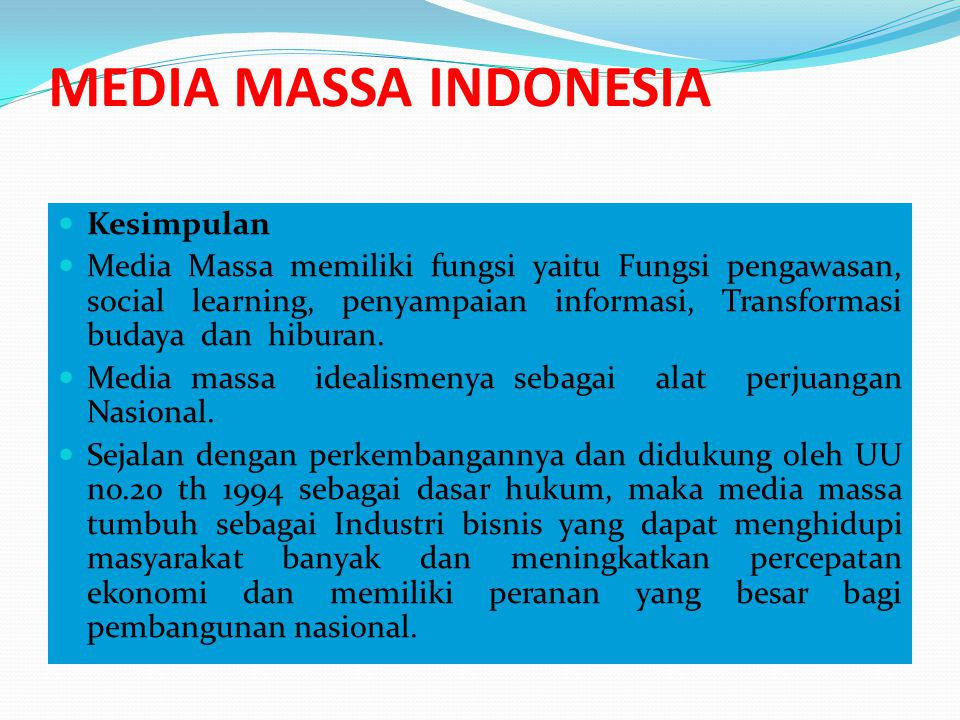 MEDIA MASSA INDONESIA Kesimpulan Media Massa memiliki fungsi yaitu Fungsi pengawasan, social learning, penyampaian informasi, Transformasi budaya dan