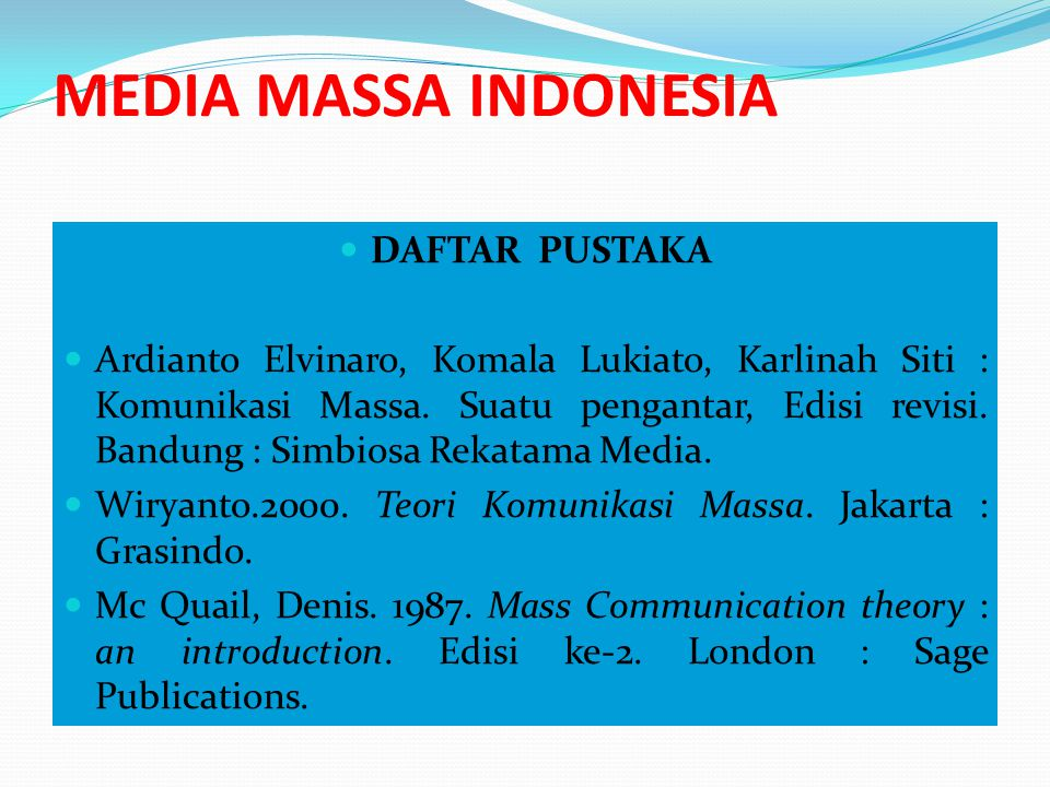 MEDIA MASSA INDONESIA DAFTAR PUSTAKA Ardianto Elvinaro, Komala Lukiato, Karlinah Siti : Komunikasi Massa.