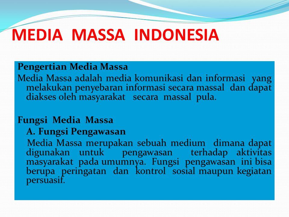 MEDIA MASSA INDONESIA Pengertian Media Massa Media Massa adalah media komunikasi dan informasi yang melakukan penyebaran informasi secara massal dan d
