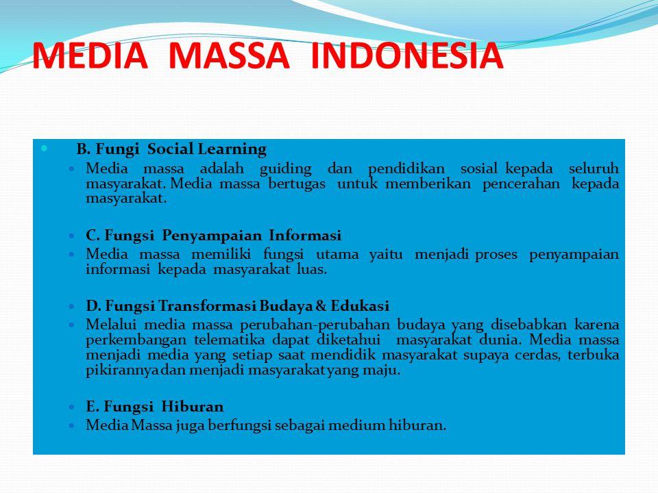 MEDIA MASSA INDONESIA B. Fungi Social Learning Media massa adalah guiding dan pendidikan sosial kepada seluruh masyarakat. Media massa bertugas untuk