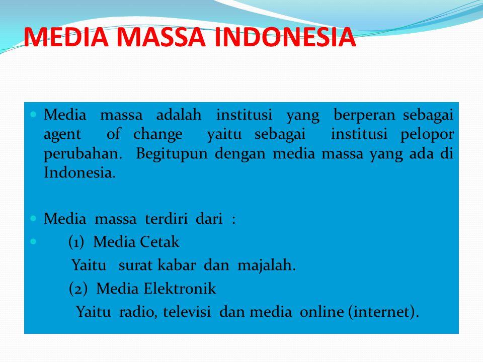 MEDIA MASSA INDONESIA Kesimpulan Media Massa memiliki fungsi yaitu Fungsi pengawasan, social learning, penyampaian informasi, Transformasi budaya dan hiburan.