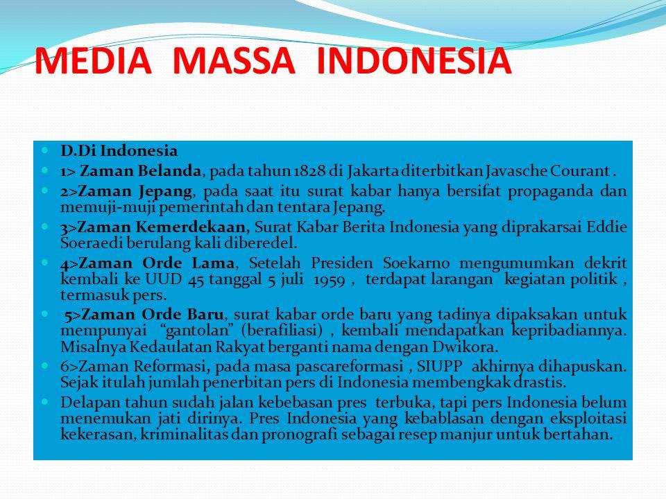 MEDIA MASSA INDONESIA D.Di Indonesia 1> Zaman Belanda, pada tahun 1828 di Jakarta diterbitkan Javasche Courant.