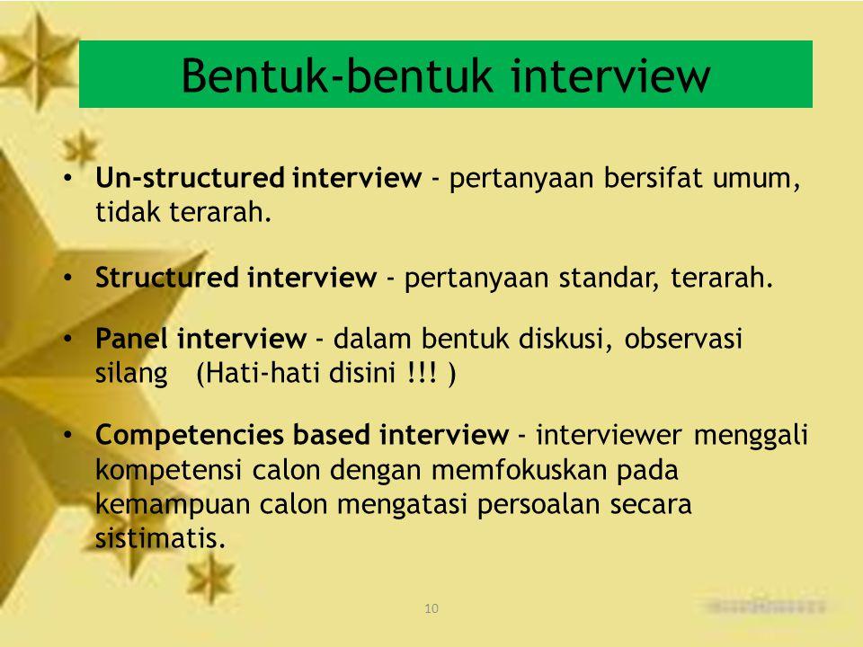 10 Bentuk-bentuk interview Un-structured interview - pertanyaan bersifat umum, tidak terarah. Structured interview - pertanyaan standar, terarah. Pane