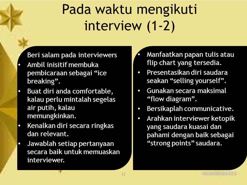 """12 Pada waktu mengikuti interview (1-2) Beri salam pada interviewers Ambil inisitif membuka pembicaraan sebagai """"ice breaking"""". Buat diri anda comfort"""