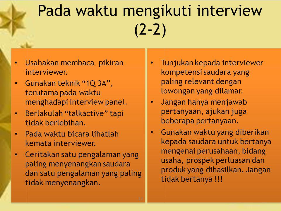 """13 Pada waktu mengikuti interview (2-2) Usahakan membaca pikiran interviewer. Gunakan teknik """"1Q 3A"""", terutama pada waktu menghadapi interview panel."""