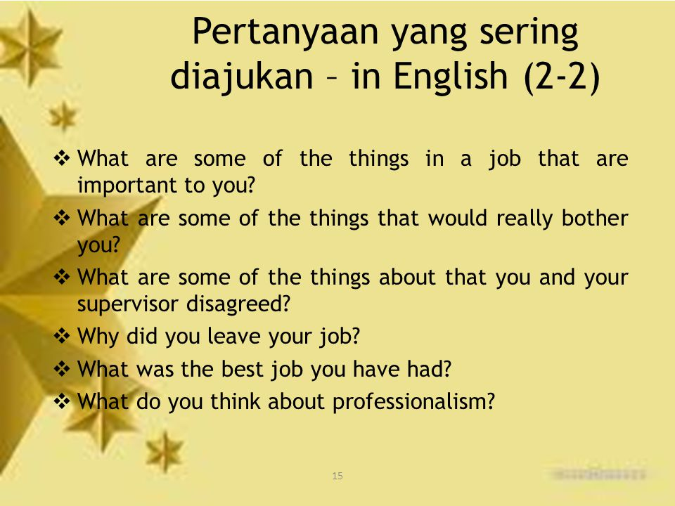 15 Pertanyaan yang sering diajukan – in English (2-2)  What are some of the things in a job that are important to you.
