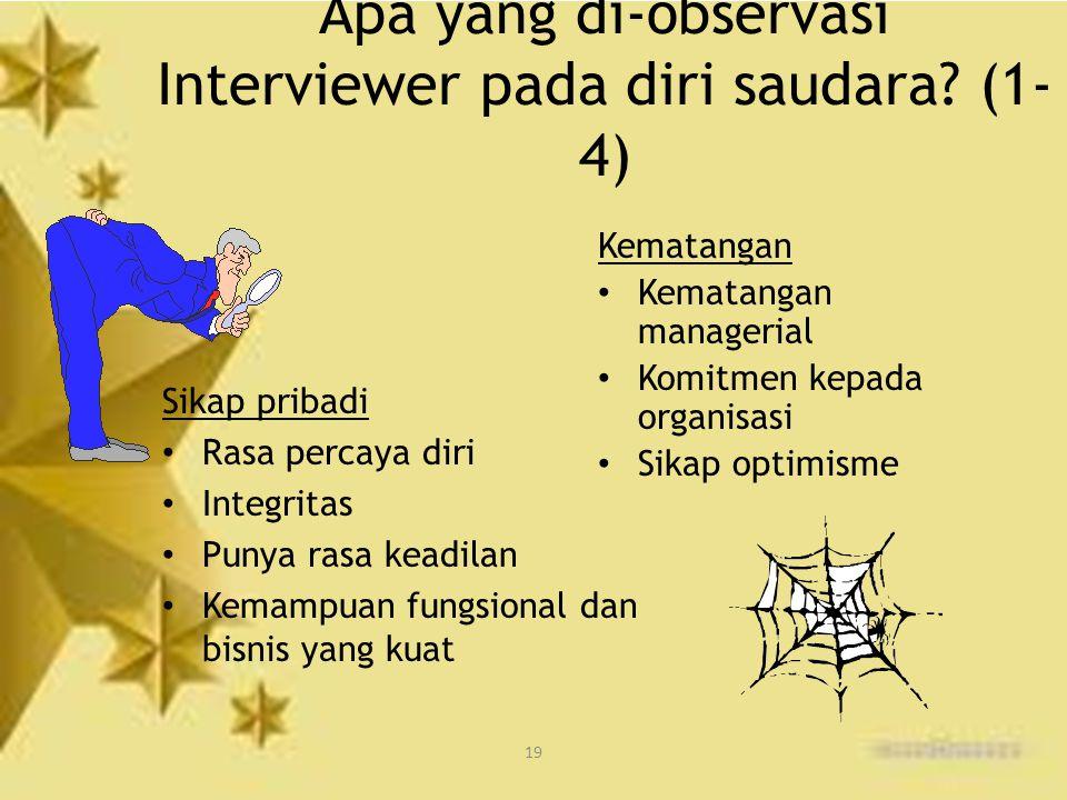 19 Apa yang di-observasi Interviewer pada diri saudara? (1- 4) Sikap pribadi Rasa percaya diri Integritas Punya rasa keadilan Kemampuan fungsional dan