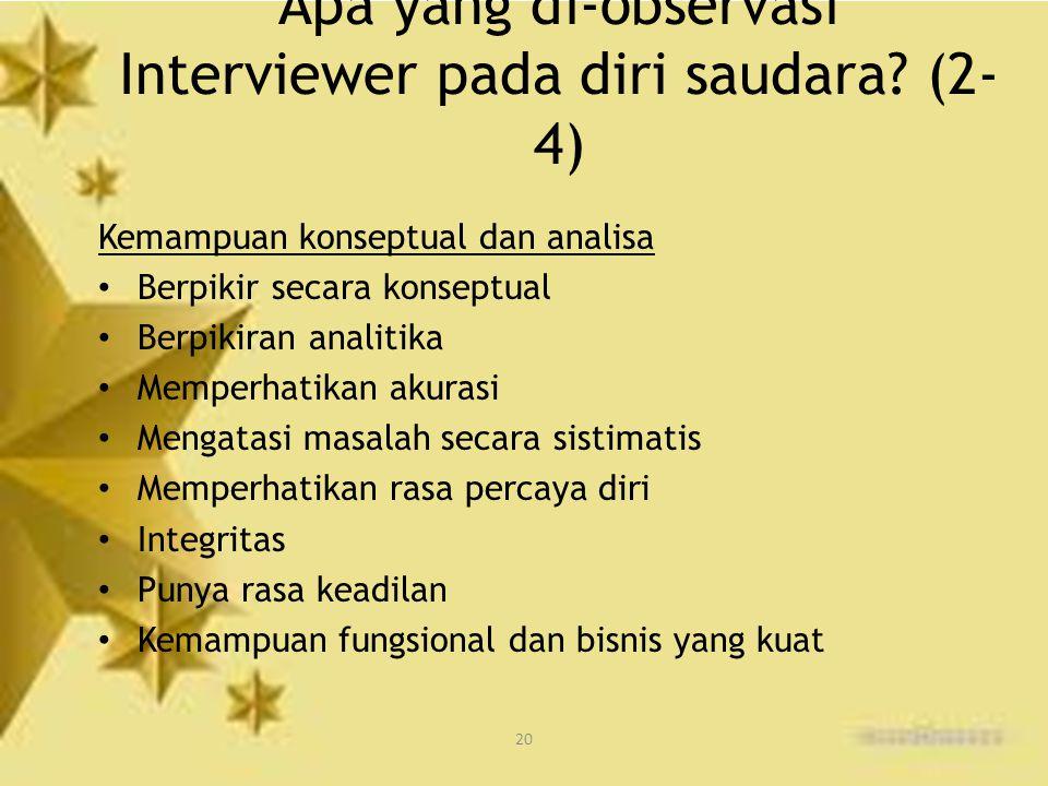 20 Apa yang di-observasi Interviewer pada diri saudara? (2- 4) Kemampuan konseptual dan analisa Berpikir secara konseptual Berpikiran analitika Memper
