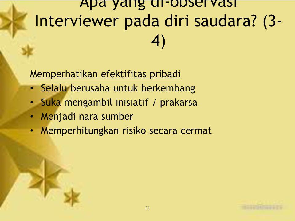 21 Apa yang di-observasi Interviewer pada diri saudara? (3- 4) Memperhatikan efektifitas pribadi Selalu berusaha untuk berkembang Suka mengambil inisi