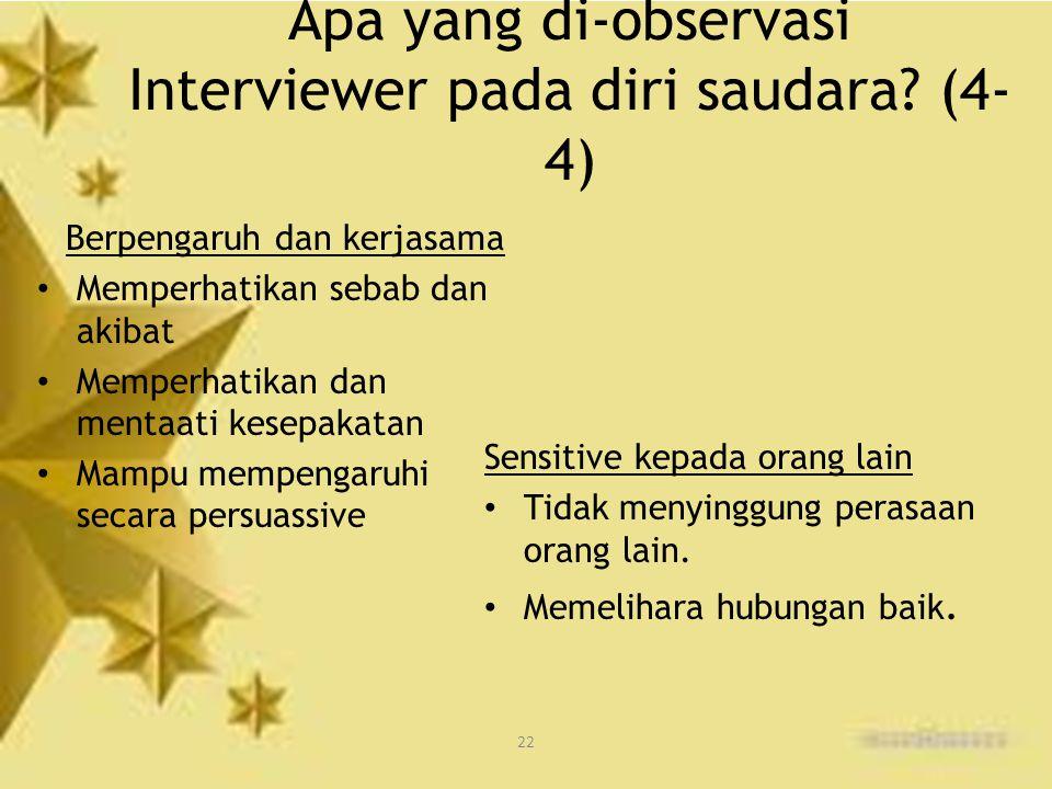 22 Apa yang di-observasi Interviewer pada diri saudara? (4- 4) Berpengaruh dan kerjasama Memperhatikan sebab dan akibat Memperhatikan dan mentaati kes