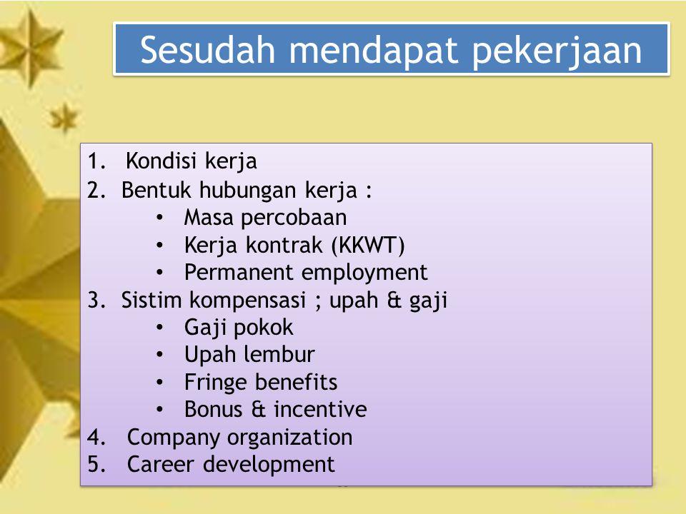 36 Sesudah mendapat pekerjaan 1. Kondisi kerja 2. Bentuk hubungan kerja : Masa percobaan Kerja kontrak (KKWT) Permanent employment 3. Sistim kompensas