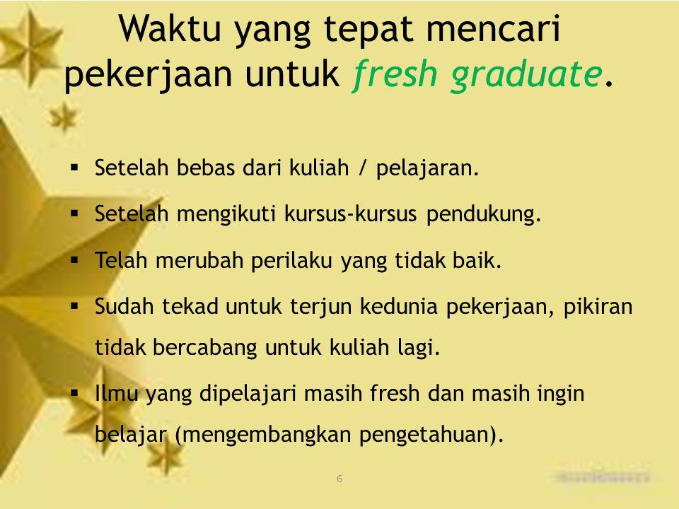 6 Waktu yang tepat mencari pekerjaan untuk fresh graduate.  Setelah bebas dari kuliah / pelajaran.  Setelah mengikuti kursus-kursus pendukung.  Tel