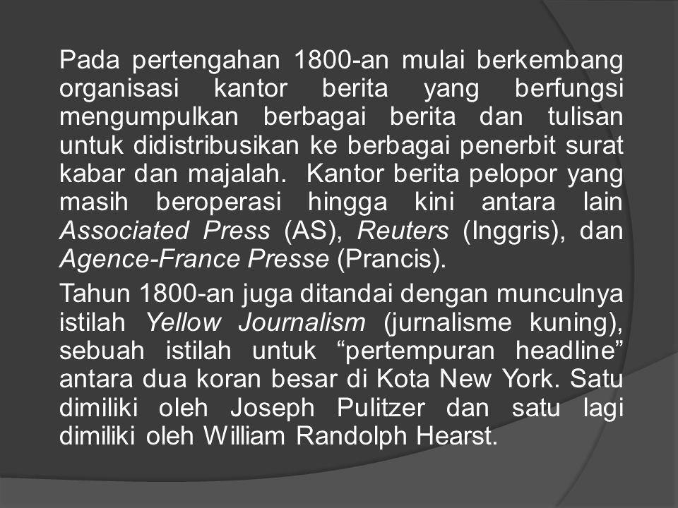 Pada pertengahan 1800-an mulai berkembang organisasi kantor berita yang berfungsi mengumpulkan berbagai berita dan tulisan untuk didistribusikan ke be