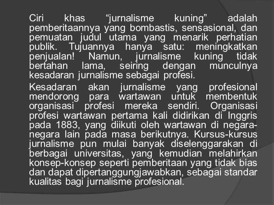 """Ciri khas """"jurnalisme kuning"""" adalah pemberitaannya yang bombastis, sensasional, dan pemuatan judul utama yang menarik perhatian publik. Tujuannya han"""