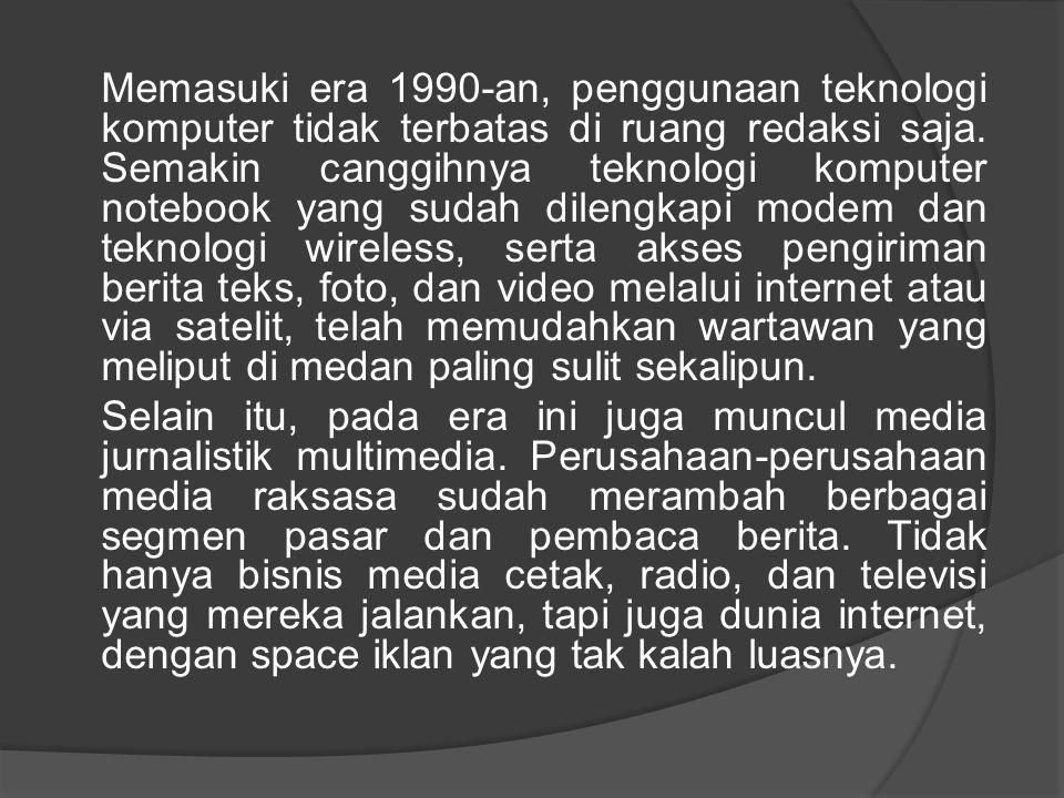 Memasuki era 1990-an, penggunaan teknologi komputer tidak terbatas di ruang redaksi saja. Semakin canggihnya teknologi komputer notebook yang sudah di
