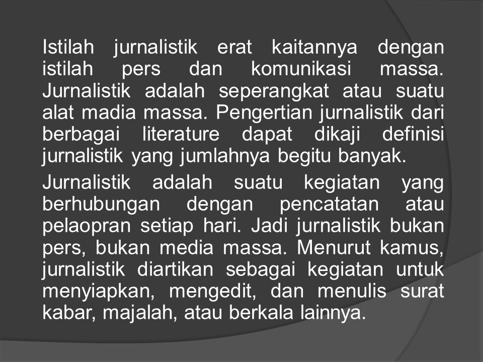 Istilah jurnalistik erat kaitannya dengan istilah pers dan komunikasi massa.