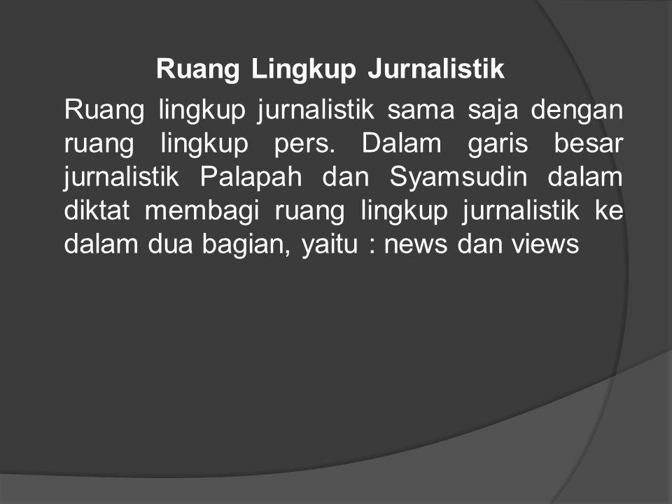 Ruang Lingkup Jurnalistik Ruang lingkup jurnalistik sama saja dengan ruang lingkup pers. Dalam garis besar jurnalistik Palapah dan Syamsudin dalam dik
