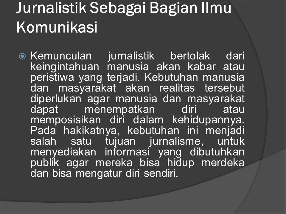 Jurnalistik Sebagai Bagian Ilmu Komunikasi  Kemunculan jurnalistik bertolak dari keingintahuan manusia akan kabar atau peristiwa yang terjadi. Kebutu