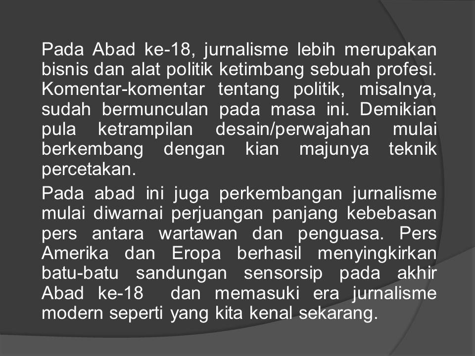  Maka konsep jurnalistik tak dapat dipisahkan dari Pers sebagai institusi media yang mengatur aktivitas Jurnalistik.