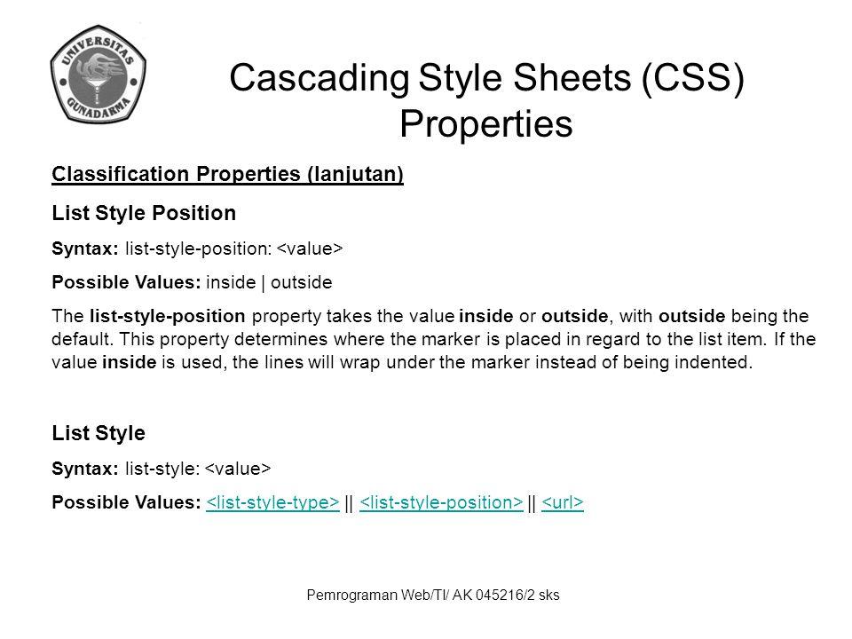 Pemrograman Web/TI/ AK 045216/2 sks Cascading Style Sheets (CSS) Properties Classification Properties (lanjutan) List Style Position Syntax: list-styl