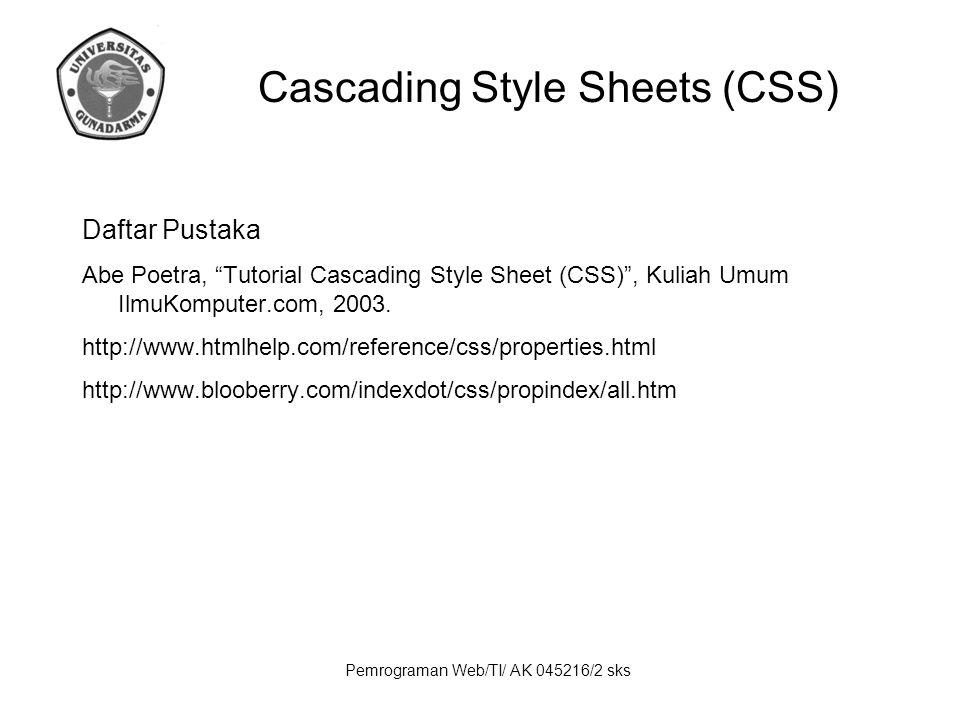 Pemrograman Web/TI/ AK 045216/2 sks Daftar Pustaka Abe Poetra, Tutorial Cascading Style Sheet (CSS) , Kuliah Umum IlmuKomputer.com, 2003.