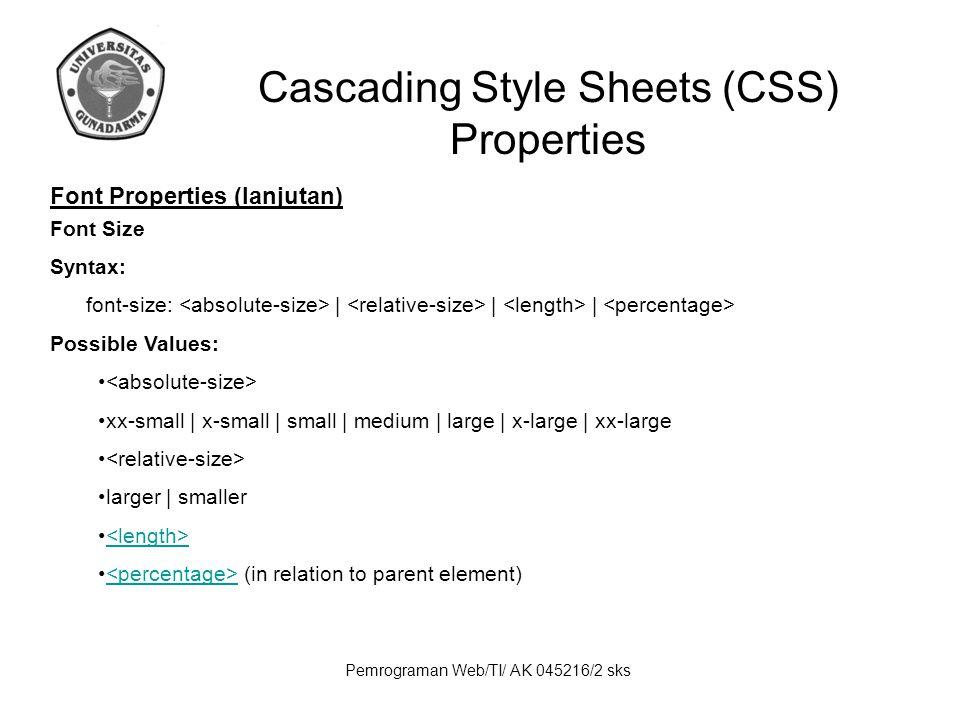 Pemrograman Web/TI/ AK 045216/2 sks Cascading Style Sheets (CSS) Properties Font Properties (lanjutan) Font Size Syntax: font-size: | | | Possible Val