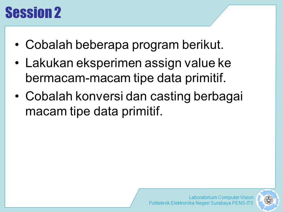 Laboratorium Computer Vision Politeknik Elektronika Negeri Surabaya PENS-ITS Session 2 Cobalah beberapa program berikut.