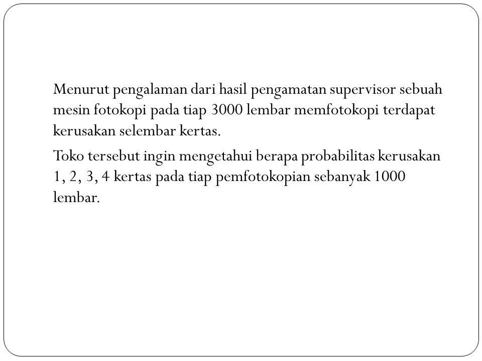 jawab n = 1000 p = 1/3000 µ = 1000. 1/3000 = 1/3 = 0.238844