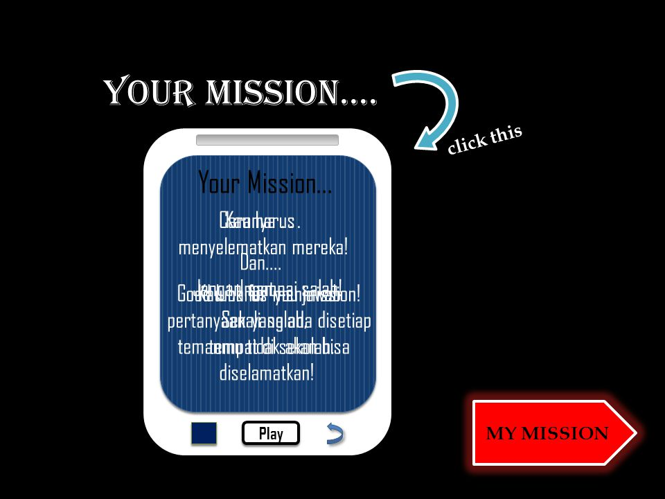 YOUR MISSION....click this Play Your Mission... Kau harus menyelematkan mereka.