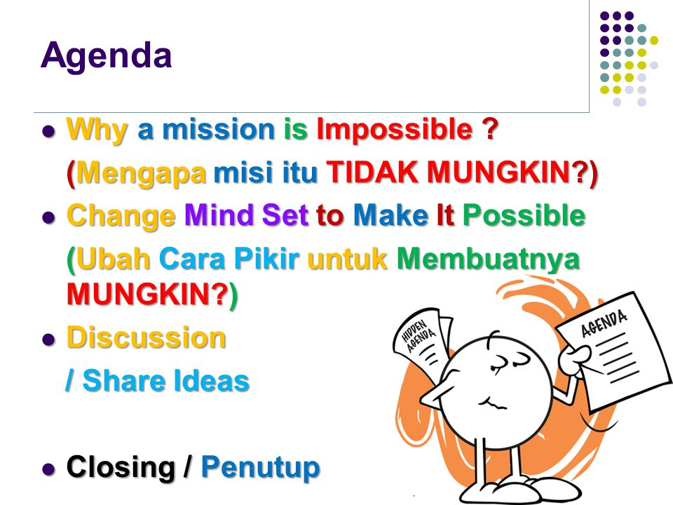Agenda Why a mission is Impossible ? Why a mission is Impossible ? (Mengapa misi itu TIDAK MUNGKIN?) Change Mind Set to Make It Possible Change Mind S