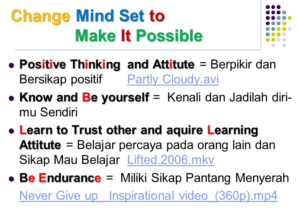 Change Mind Setto Make It Possible Change Mind Set to Make It Possible Positive Thinkingand Attitute Positive Thinkingand Attitute = Berpikir dan Bers