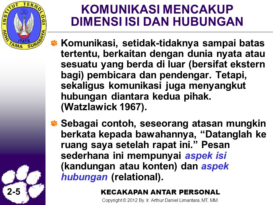 KECAKAPAN ANTAR PERSONAL Copyright © 2012 By. Ir. Arthur Daniel Limantara, MT, MM. 2-5 KOMUNIKASI MENCAKUP DIMENSI ISI DAN HUBUNGAN Komunikasi, setida