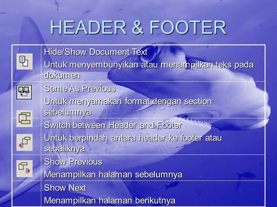 HEADER & FOOTER Hide/Show Document Text Untuk menyembunyikan atau menampilkan teks pada dokumen Same As Previous Untuk menyamakan format dengan sectio