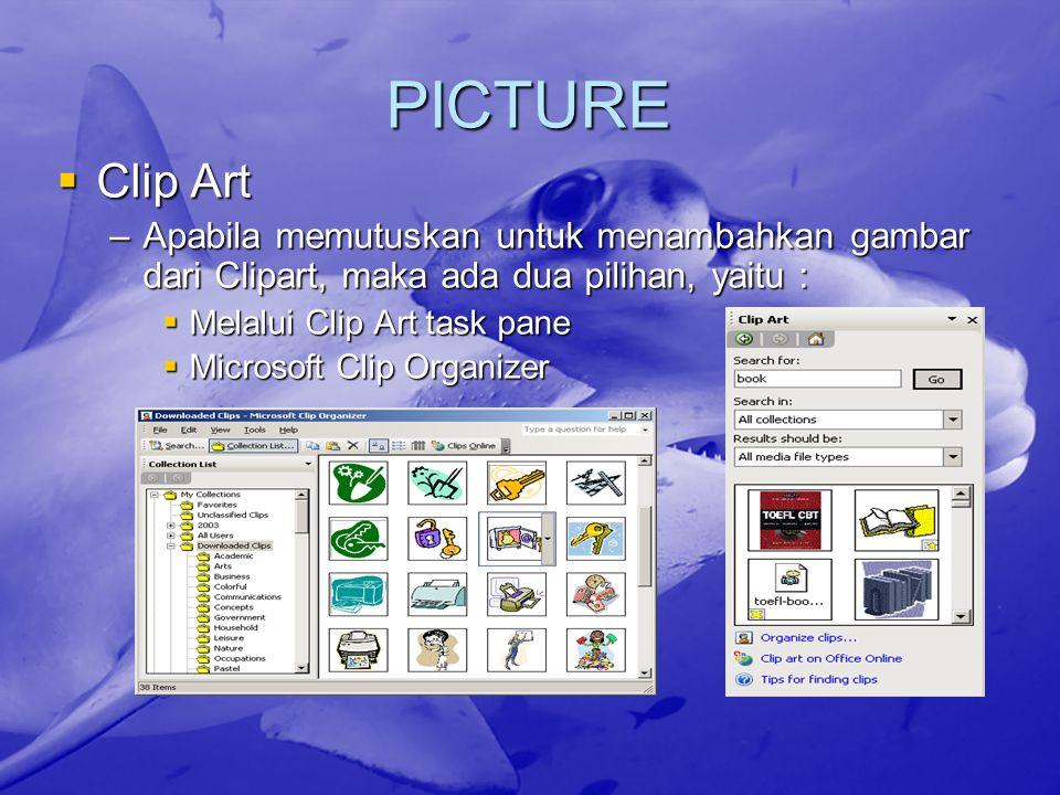 PICTURE  Untuk menambahkan picture kedalam dokumen melalui: –Menu Insert  Picture –Drawing Toolbar –Picture Toolbar Insert Picture Color Contrast Brigthness Reset Picture Crop Rotate Line Style Text Wrapping Format Picture Transparent Color