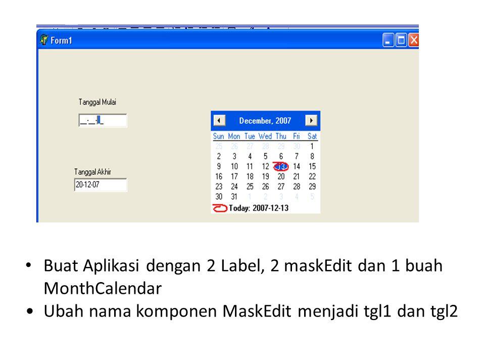 Buat Aplikasi dengan 2 Label, 2 maskEdit dan 1 buah MonthCalendar Ubah nama komponen MaskEdit menjadi tgl1 dan tgl2