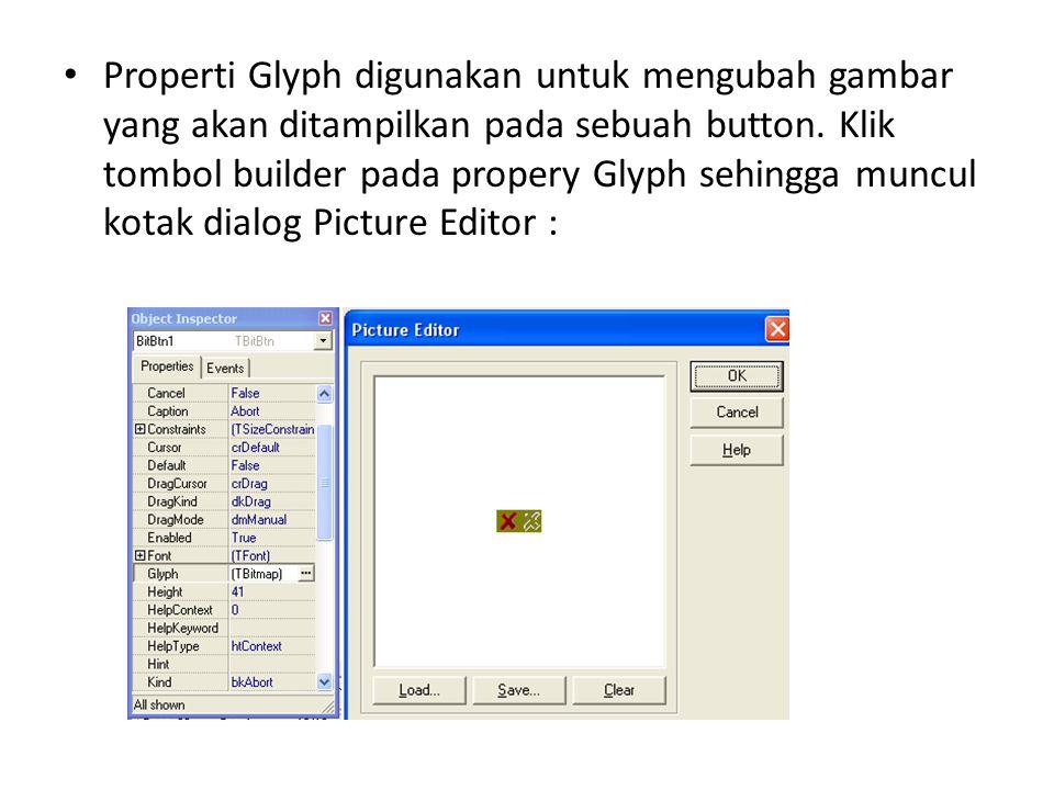 Load digunakan untuk memilih file.Bmp yang dapat dimasukkan ke dalam Picture Editor save digunakan untuk menyimpan gambar Clear digunakan untuk menghapus keterikatan gambar dengan komponen yang dipilih