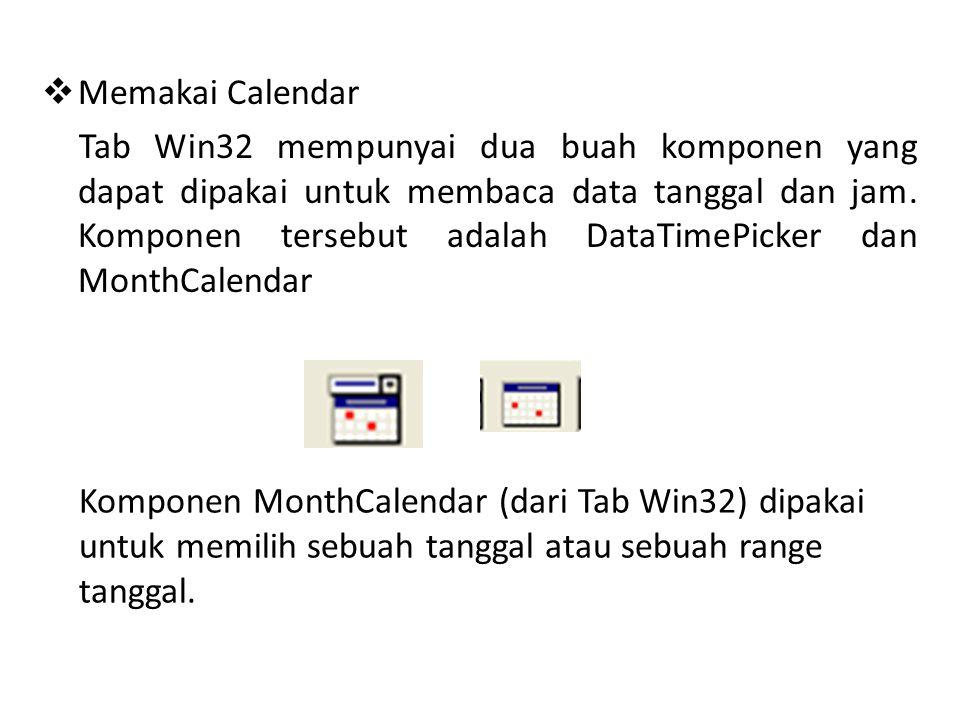  Memakai Calendar Tab Win32 mempunyai dua buah komponen yang dapat dipakai untuk membaca data tanggal dan jam. Komponen tersebut adalah DataTimePicke