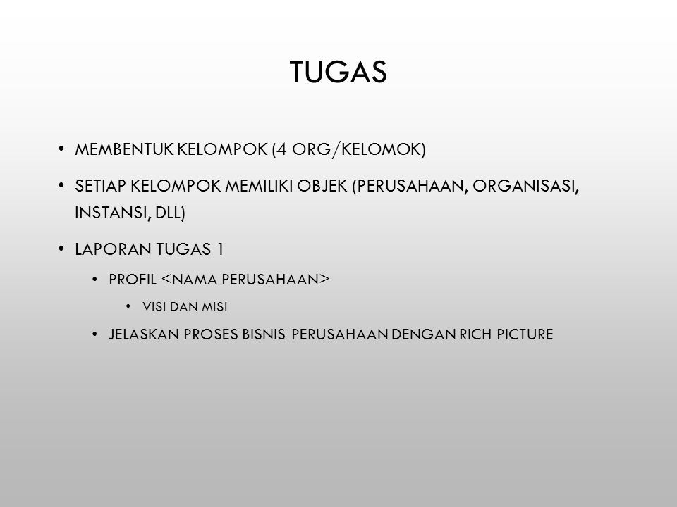 TUGAS MEMBENTUK KELOMPOK (4 ORG/KELOMOK) SETIAP KELOMPOK MEMILIKI OBJEK (PERUSAHAAN, ORGANISASI, INSTANSI, DLL) LAPORAN TUGAS 1 PROFIL VISI DAN MISI JELASKAN PROSES BISNIS PERUSAHAAN DENGAN RICH PICTURE