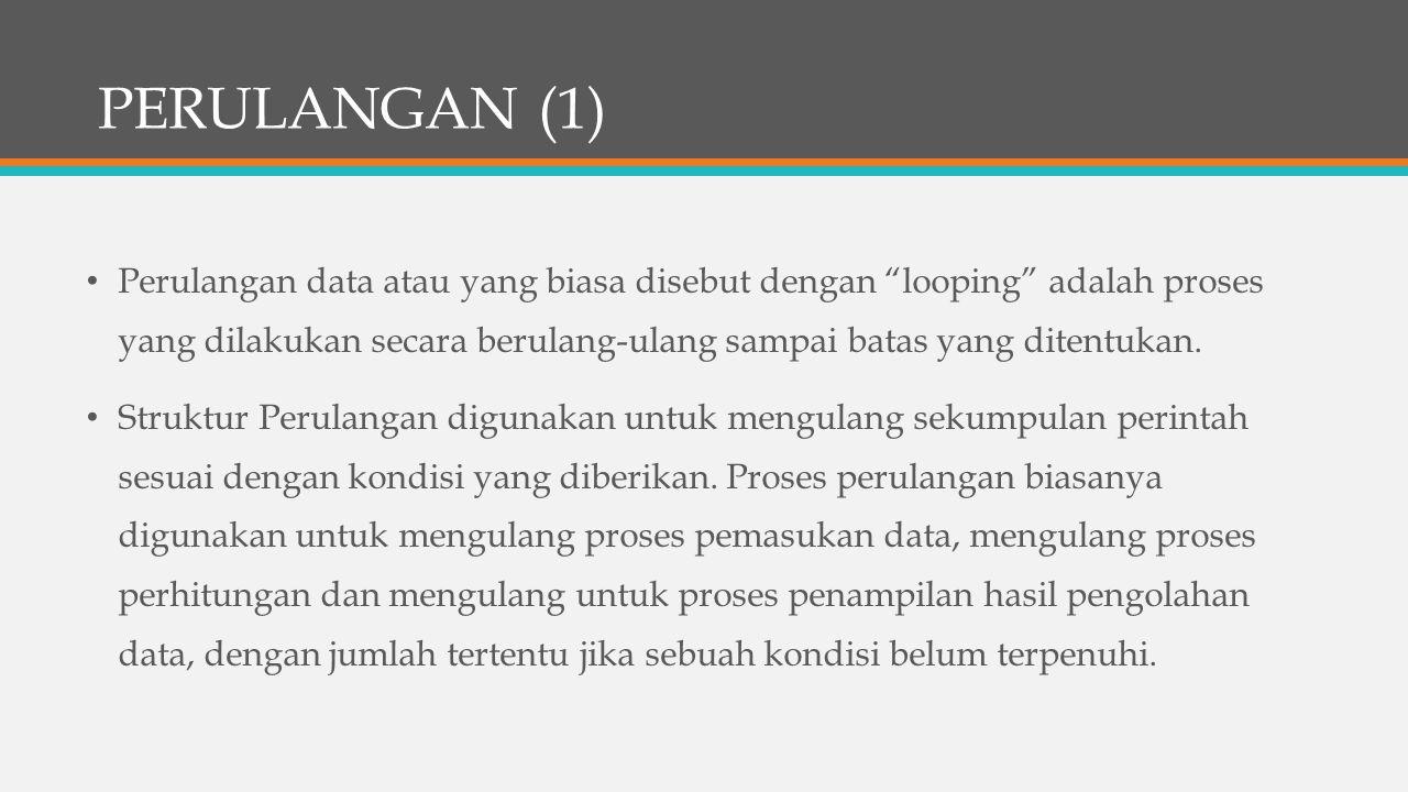 """PERULANGAN (1) Perulangan data atau yang biasa disebut dengan """"looping"""" adalah proses yang dilakukan secara berulang-ulang sampai batas yang ditentuka"""