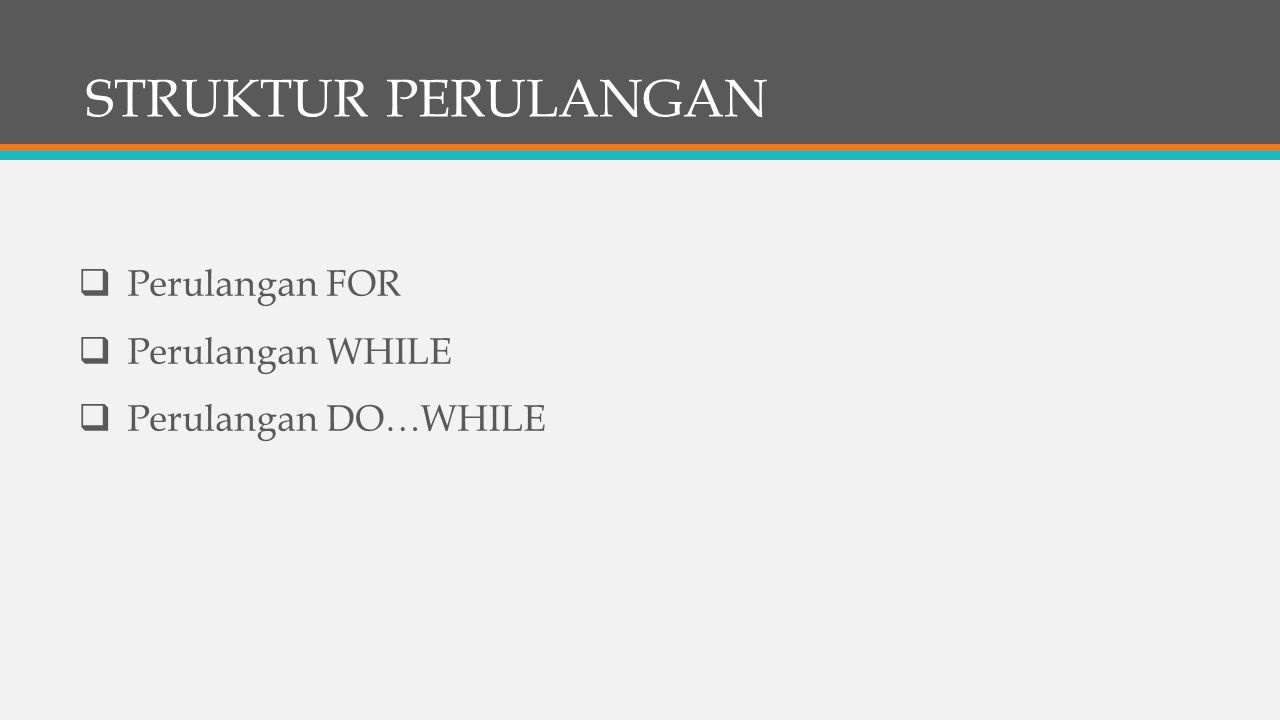 STRUKTUR PERULANGAN  Perulangan FOR  Perulangan WHILE  Perulangan DO…WHILE