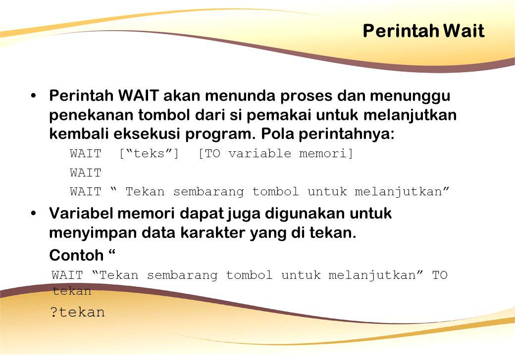 Perintah Wait Perintah WAIT akan menunda proses dan menunggu penekanan tombol dari si pemakai untuk melanjutkan kembali eksekusi program.