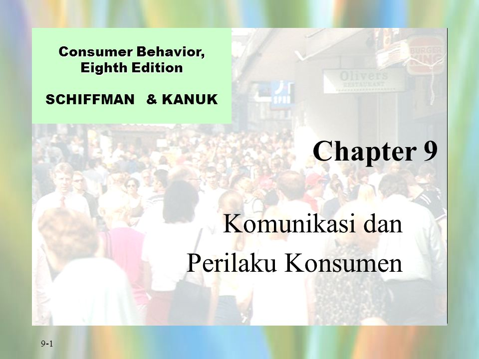 9-1 Chapter 9 Consumer Behavior, Eighth Edition Consumer Behavior, Eighth Edition SCHIFFMAN & KANUK Komunikasi dan Perilaku Konsumen