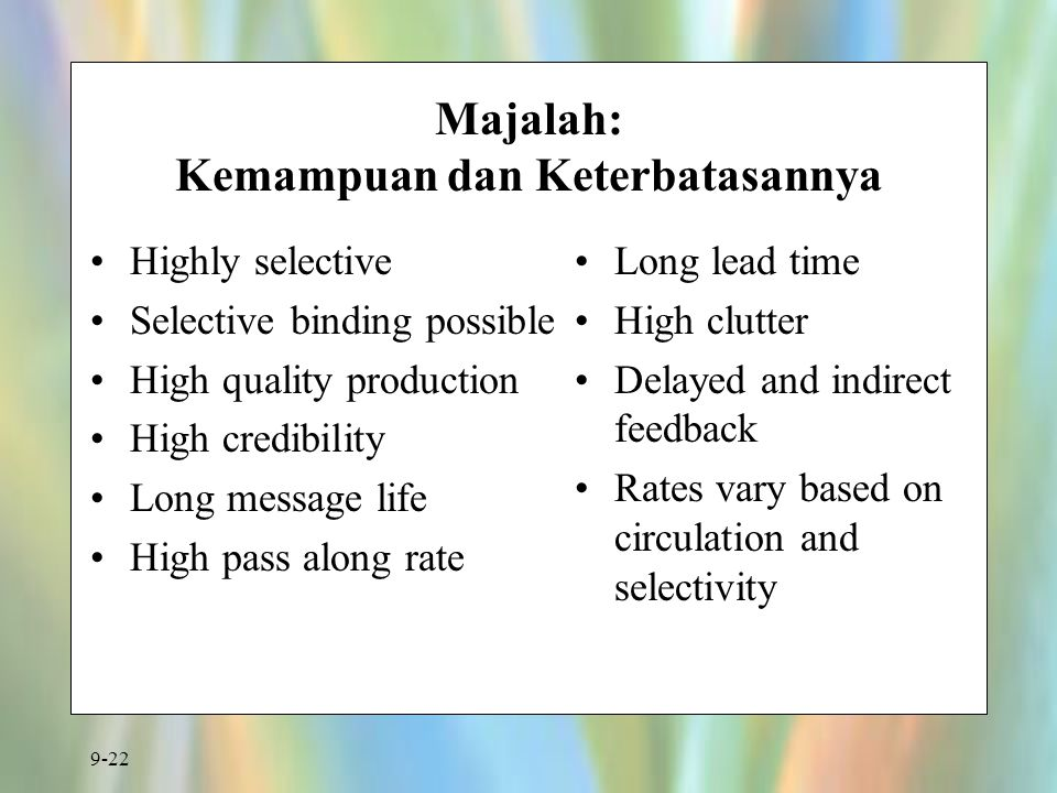 9-22 Majalah: Kemampuan dan Keterbatasannya Highly selective Selective binding possible High quality production High credibility Long message life Hig